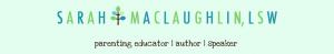 Sarah MacLaughlin, Parenting Educator, Author, Speaker